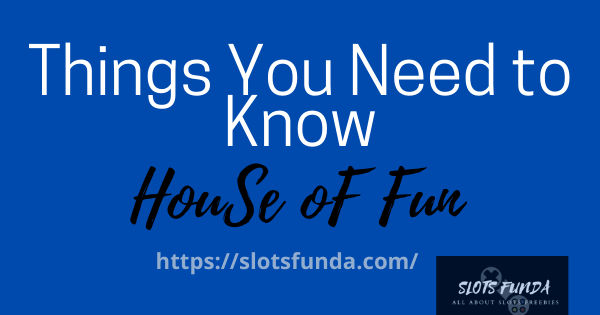house of fun guide