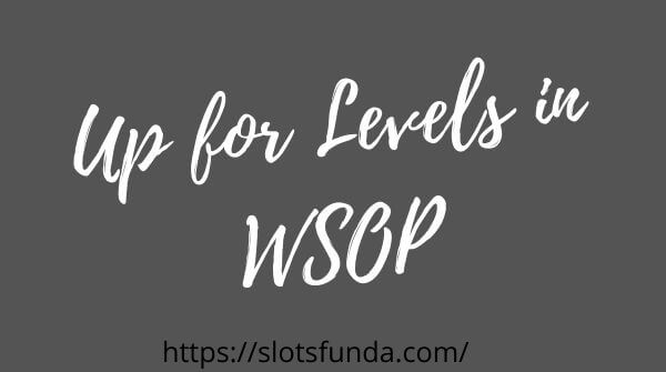 up for Levels in WSOP